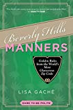 Beverly Hills Manners: Golden Rules from the World's Most Glamorous Zip Code (English Edit...