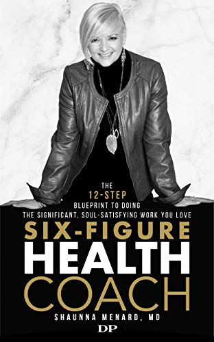 Six-Figure Health Coach: The 12-Step Blueprint to Doing the Significant, Soul-Satisfying Work You Love (Free to Heal Book 2) (English Edition)