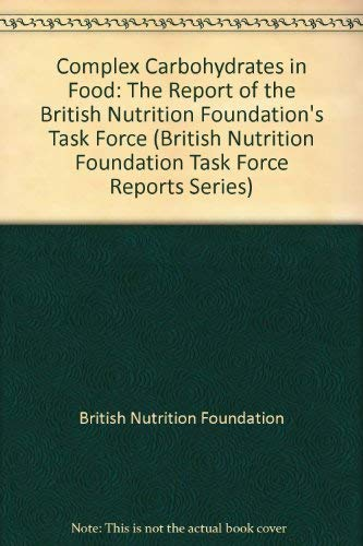 Complex Carbohydrates in Foods: The Report of the British Nutrition Foundation's Task Force (British Nutrition Foundation Task Force Reports Series)