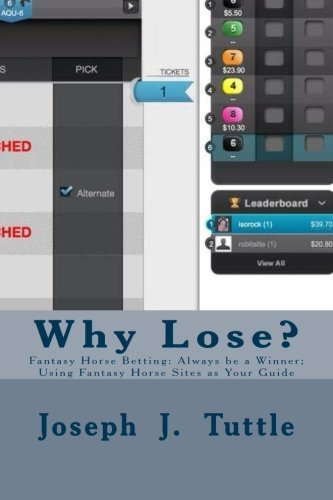 Why Lose?: Fantasy Horse Betting: Always be a Winner; Using Fantasy Horse Sites as Your Guide by Joseph J Tuttle (2014-08-22)