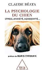 La Psychologie du chien - Stress, anxiété, agressivité... de Claude Béata