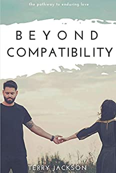 Beyond Compatibility: The Pathway to Enduring Love by [Terry Jackson]
