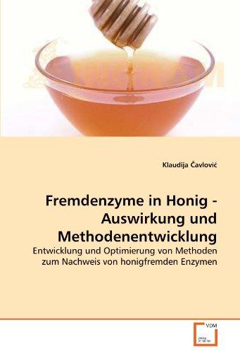 Fremdenzyme in Honig - Auswirkung und Methodenentwicklung: Entwicklung und Optimierung von Methoden zum Nachweis von honigfremden Enzymen