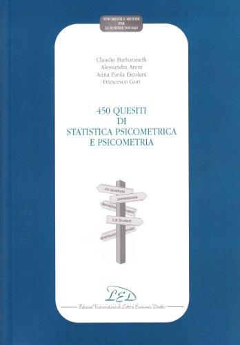 Quattrocentocinquanta quesiti di statistica psicometrica e psicometria