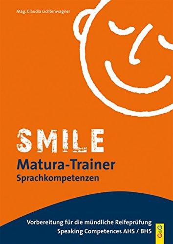 Smile Matura-Trainer - Speaking Competences: Speaking Competences AHS/BHS