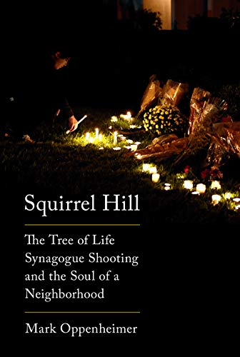 Squirrel Hill: The Tree of Life Synagogue Shooting and the Soul of a...