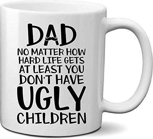 Funny Birthday Valentines Father's Day Coffee Tea Cups Gifts for Dad Step Father Him Men from Daughter Son Kids Wife- at Least You Don't Have Ugly Children Mug 11oz Unique Cool Dad Gift Idea Presents