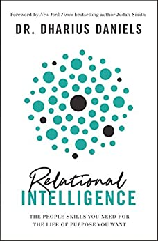 Relational Intelligence: The People Skills You Need for the Life of Purpose You Want by [Dharius Daniels, Judah Smith]