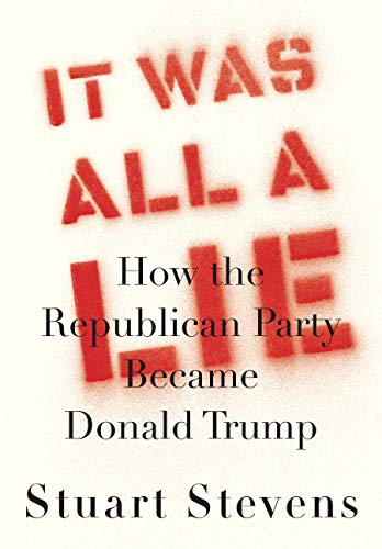 Compare Textbook Prices for It Was All a Lie: How the Republican Party Became Donald Trump  ISBN 9780525658450 by Stevens, Stuart