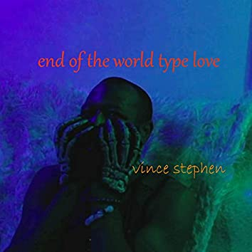 End of the World Type Love