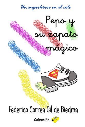 Pepo y su zapato mágico: Un superhéroe en el cole (Colección sacapu