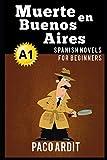 Spanish Novels: Muerte en Buenos Aires (Spanish Novels for Beginners - A1): 5 (Spanish Novels Series...