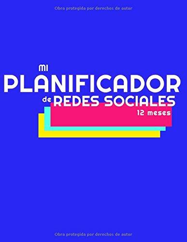 Mi Planificador de Redes Sociales: 12 meses. El cuaderno para organizar el plan editorial para los Social Network