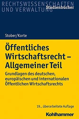Öffentliches Wirtschaftsrecht - Allgemeiner Teil: Grundlagen des deutschen, europäischen und internationalen Öffentlichen Wirtschaftsrechts: ... (Studienbücher Rechtswissenschaft)