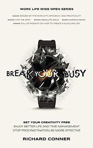 Break Your Busy - Set Your Creativity Free: Enjoy Better Life and Time Management. Stop Procrastination, Be More Effective. (Work Life Wide Open Book 1) (English Edition)