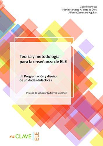 Teoría y metodología para la enseñanza del ELE - vol. 3: volumen III. Programación y diseño de unidades didácticas