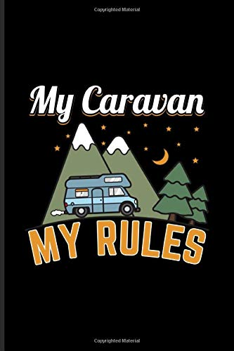 My Caravan My Rules: World Camper & Oudoor Journal | Notebook For Tent Life, Camping Essentials, Usa Campgrounds, Country Lovers, Adventure & Magic Campfire Night Fans - 6x9 - 100 Graph Paper Pages