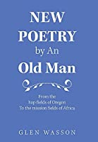 New Poetry by an Old Man: From the Hop Fields of Oregon to the Mission Fields of Africa