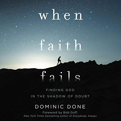 When Faith Fails     Finding God in the Shadow of Doubt              By:                                                                                                                                 Dominic Done                               Narrated by:                                                                                                                                 Mark Smeby                      Length: 5 hrs and 22 mins     9 ratings     Overall 4.9