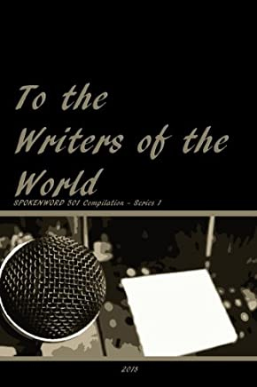 To the Writers of the World: SPOKENWORD 501 Compilation Series 1: Volume 1