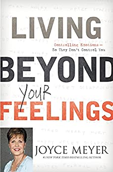 Living Beyond Your Feelings: Controlling Emotions So They Don't Control You by [Joyce Meyer]