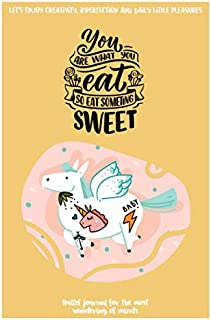 You are what you eat so eat something sweet: Cute motivational quote bullet journal for creative minds. 6x9 in, 120 pages, dot grid.