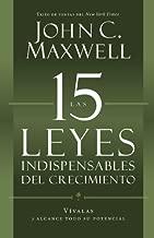 Las 15 Leyes Indispensables Del Crecimiento: Vívalas y alcance su potencial (Spanish Edition)