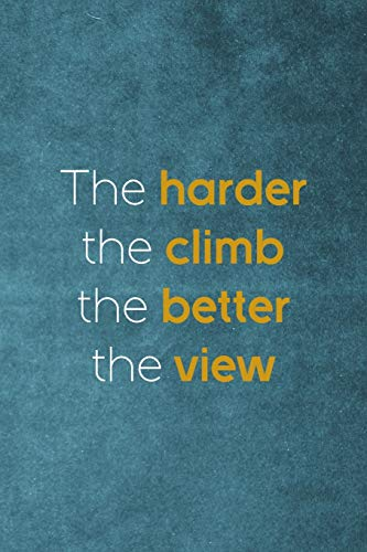 The Harder The Climb The Better The View: Notebook Journal Composition Blank Lined Diary Notepad 120 Pages Paperback Blue Texture Climb