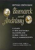 Bismarck und Andrassy: Ungarn in der deutschen Machtpolitik in der 2. Hälfte des 19. Jahrhunderts - István Diószegi