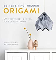 Better Living Through Origami: 20 Creative Paper Projects for a Beautiful Home