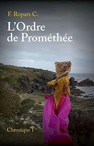 L'Ordre de Prométhée: Chronique I par [F. Ropars C.]