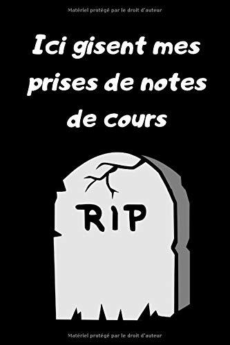 Ici gisent mes prises de notes de cours: Carnet ligné à remplir comme carnet de notes, journal intime, cahier d'écolier