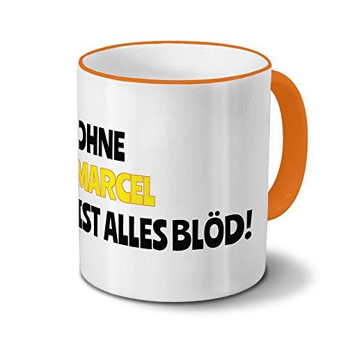 Tasse mit Namen Marcel - Motiv Ohne Marcel ist alles Blöd! - Namenstasse, Kaffeebecher, Mug, Becher, Kaffeetasse - Farbe Orange