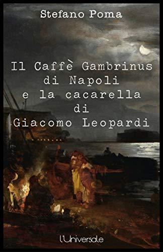 Il Caffè Gambrinus di Napoli e la cacarella di Giacomo Leopardi (Italian Edition)