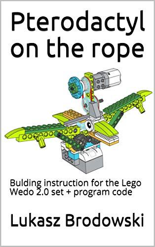 Pterodactyl on the rope: Bulding instruction for the Lego Wedo 2.0 set + program code (English Edition)