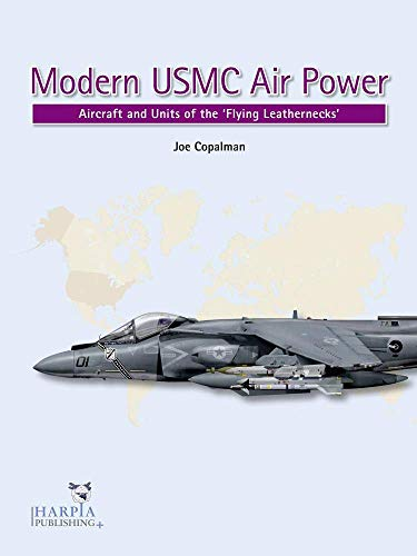 Modern USMC Air Power: Aircraft and Units of the 'Flying Leathernecks'