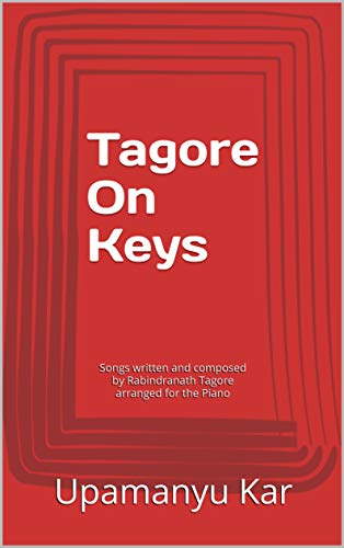 Tagore On Keys: Songs written and composed by Rabindranath Tagore arranged for the Piano (Songbooks of Tagore Book 1)