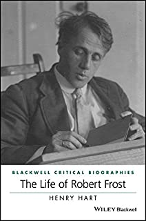 The Life of Robert Frost: A Critical Biography (Wiley Blackwell Critical Biographies)