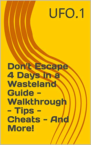 Don't Escape 4 Days in a Wasteland Guide - Walkthrough - Tips - Cheats - And More! (English Edition)