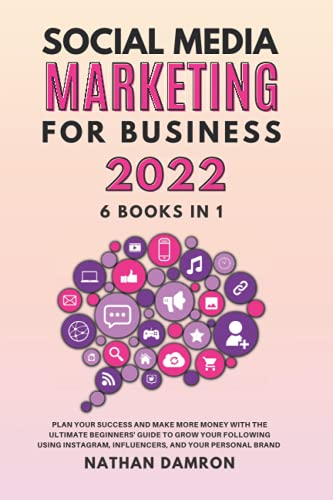 Compare Textbook Prices for SOCIAL MEDIA MARKETING FOR BUSINESS 2022 6 BOOKS IN 1: Plan your Success and Make More Money with the Ultimate Beginners Guide to Grow your ... Influencers, and your Personal Brand  ISBN 9798487273987 by Damron, Nathan