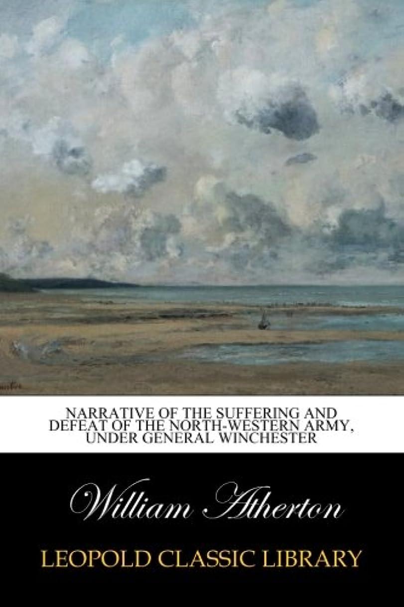 腹痛ペパーミント自動的にNarrative of the Suffering and Defeat of the North-Western Army, Under General Winchester