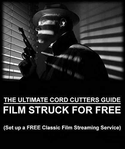 The Ultimate Cord Cutters Guide: Film Struck for Free: Set Up a FREE Classic Film Streaming Service (English Edition)