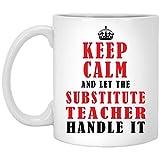 N\A Funny Keep Calm and Deje Que el Maestro sustituto lo maneje Taza de café con Leche de 11 oz