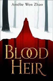 Blood Heir (Blood Heir Trilogy, Book 1) by [Amélie Wen Zhao]