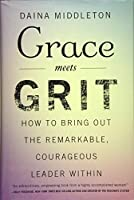 Grace Meets Grit: How to Bring Out the Remarkable, Courageous Leader Within
