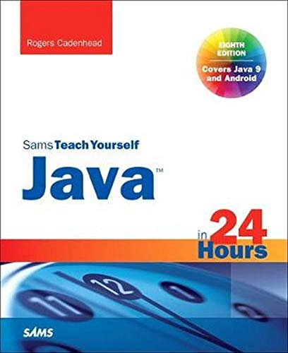 Java in 24 Hours, Sams Teach Yourself (Covering Java 9) (8th Edition)