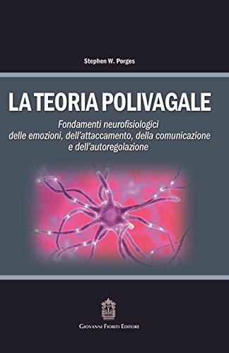 La teoria polivagale. Fondamenti neurofisiologici delle emozioni, dell'attaccamento, della comunicazione e dell'autoregolazione