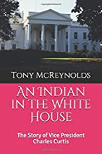 An Indian in the White House: The Story of Vice President Charles Curtis