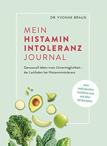 Mein Histaminintoleranz-Journal: Der Leitfaden zur Nahrungsmittelunverträglichkeit zum Ausfüllen mit Lebensmittellisten, Wochenplänen zur histaminfreien & histaminarmen Ernährung u.v.m.
