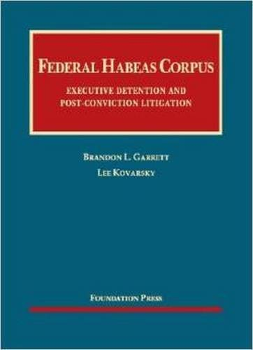 Federal Habeas Corpus: Executive Detention and Post-conviction Litigation (University Casebook Series)